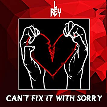 Can't Fix It With Sorry