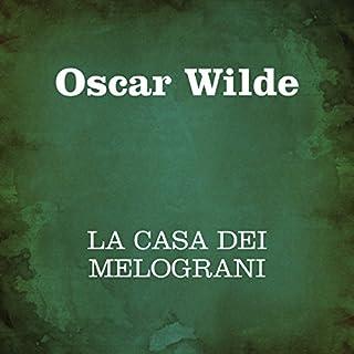La casa dei melograni                   Di:                                                                                                                                 Oscar Wilde                               Letto da:                                                                                                                                 Silvia Cecchini                      Durata:  3 ore e 8 min     11 recensioni     Totali 4,1