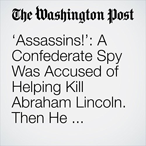 'Assassins!': A Confederate Spy Was Accused of Helping Kill Abraham Lincoln. Then He Vanished. copertina