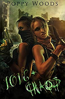 Love and Chaos: A Dystopian FF Romance by [Poppy Woods]