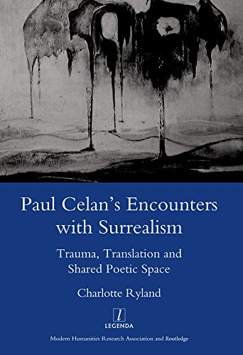 Paul Celan's Encounters with Surrealism: Trauma, Translation and Shared Poetic Space (English Edition)