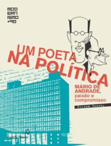 Um poeta na política: Mário de Andrade, paixão e compromisso