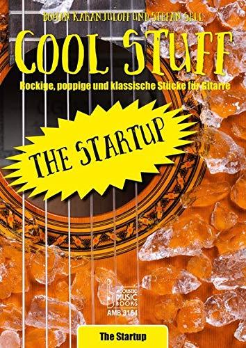 Cool Stuff.: Rockige, poppige und klassische Stücke für Gitarre. The Startup