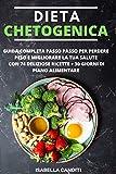 dieta chetogenica: guida completa passo passo per perdere peso e migliorare la tua salute + 74 deliziose ricette + piano alimentare di 30 giorni
