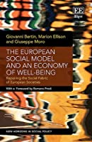 The European Social Model and an Economy of Well-being: Repairing the Social Fabric of European Societies (New Horizons in Social Policy)