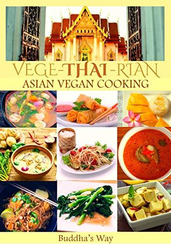 Vege -Thai - Rian  Asian Vegan Cooking: Bundle Includes Vietnam Vegan - Thai Restaurant Recipes - Chinese Healthy Cooking - Filipino Vegan Feast / Recipe Cookbook (English Edition)