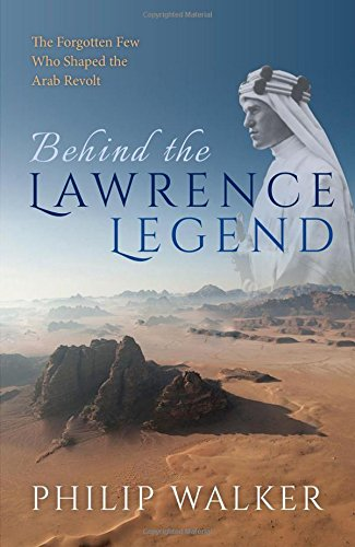 Image of Behind the Lawrence Legend: The Forgotten Few Who Shaped the Arab Revolt