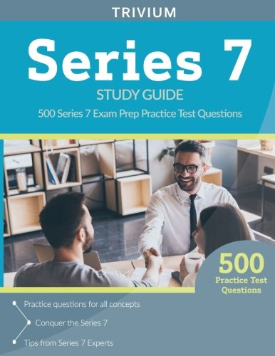 Series 7 Study Guide: 500 Series 7 Exam Prep Practice Test Questions