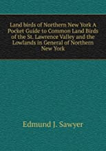 Land birds of Northern New York A Pocket Guide to Common Land Birds of the St. Lawrence Valley and the Lowlands in General of Northern New York. 2
