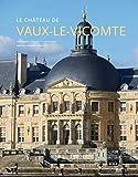 Le château de Vaux-le-Vicomte - Nouvelles éditions Scala - 01/04/2016