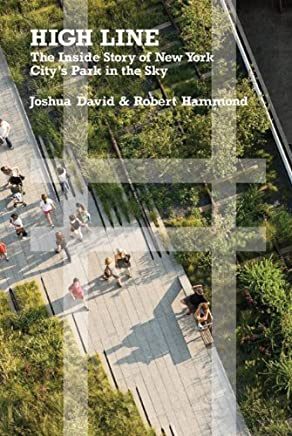 High Line: The Inside Story of New York Citys Park in the Sky by Joshua David Robert Hammond(2011-10-11)