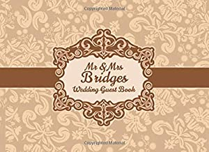 Mr & Mrs Bridges Wedding Guest Book: Blank Lined 100 Pages