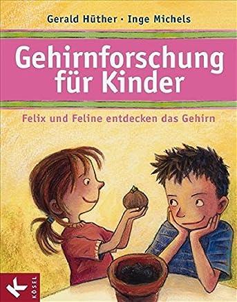 Gehirnforschung für Kinder Felix und Feline entdecken das Gehirn by Gerald Hüther,Inge Michels