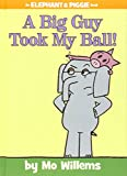 A Big Guy Took My Ball! (An Elephant and Piggie Book, 19)