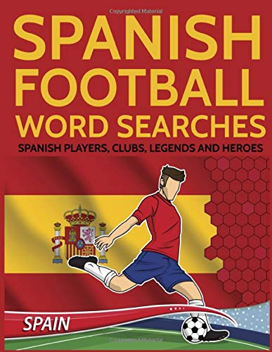 Spanish Football Word Searches: Spanish Players, Clubs, Legends and Heroes