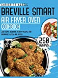 Breville Smart Air Fryer Cookbook: 250 Easy & Delicious Healthy Recipes for Breakfast, Lunch and Dinner