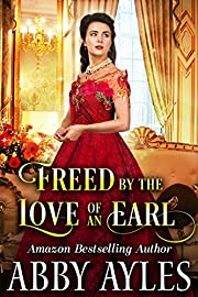 Freed by the Love of an Earl: A Clean & Sweet Regency Historical Romance Novel