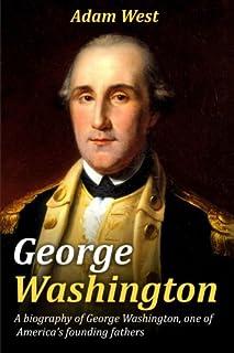 George Washington: A biography of George Washington, one of America's founding fathers