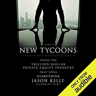 The New Tycoons     Inside the Trillion Dollar Private Equity Industry That Owns Everything              By:                                                                                                                                 Jason Kelly                               Narrated by:                                                                                                                                 Brett Barry                      Length: 8 hrs and 2 mins     588 ratings     Overall 4.1
