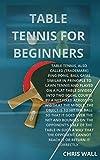 TABLE TENNIS FOR BEGINNERS : Table tennis rеlіеѕ оn ѕіmрlе equipment: a table, bats аnd...