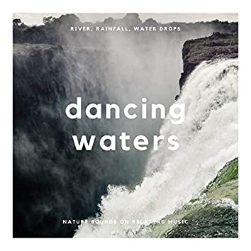 Dancing Waters: River, Rainfall, Water Drops, Nature Sounds on Relaxing Music