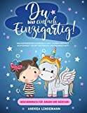 DU BIST EINFACH EINZIGARTIG!: Das inspirierende Kinderbuch ab 6 Jahren über Mut, Achtsamkeit, Selbstvertrauen und Freundschaft! (Geschenkbuch für Jungen und Mädchen)
