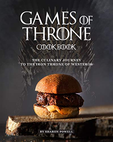 Games of Throne Cookbook: The Culinary Journey to The Iron Throne of Westeros (English Edition)
