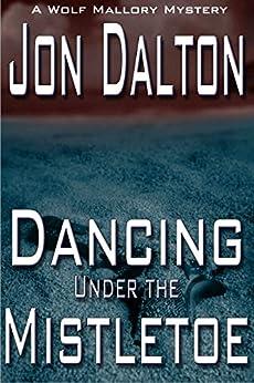 Dancing Under the Mistletoe (Wolf Mallory Mystery) by [Jon Dalton]