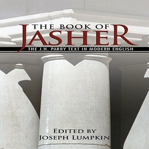 The Book of Jasher     The J. H. Parry Text in Modern English              By:                                                                                                                                 Joseph B. Lumpkin                               Narrated by:                                                                                                                                 Dennis Logan                      Length: 15 hrs and 10 mins     Not rated yet     Overall 0.0