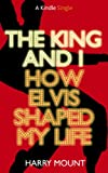 The King and I - How Elvis Shaped My Life (Kindle Single) (English Edition)