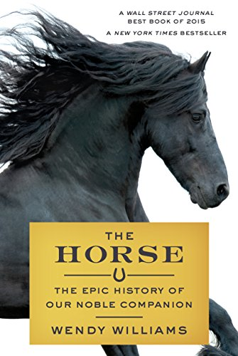 The Horse: The Epic History of Our Noble Companion (English Edition)