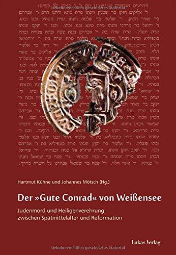Der »Gute Conrad« von Weißensee: Judenmord und Heiligenverehrung zwischen Spätmittelalter und Reformation