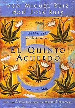El Quinto Acuerdo  Una guía práctica para la maestría personal  Un libro de la sabiduría tolteca/ Toltec Wisdom Book