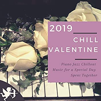 Chill Valentine 2019 - Piano Jazz Chillout Music for a Special Day Spent Together