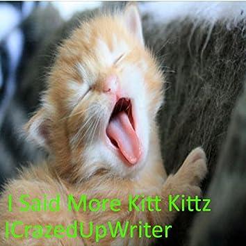I Said More Kitt Kittz