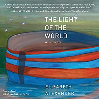 The Light of the World     A Memoir              Written by:                                                                                                                                 Elizabeth Alexander                               Narrated by:                                                                                                                                 Elizabeth Alexander                      Length: 3 hrs and 45 mins     1 rating     Overall 5.0