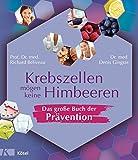 Krebszellen mögen keine Himbeeren – Das große Buch der Prävention