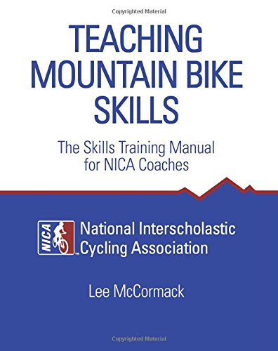 Teaching Mountain Bike Skills: The Skills Training Manual for NICA Coaches