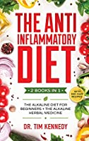 The Anti-Inflammatory Diet: 2 BOOKS IN 1 - The Alkaline Diet for Beginners + The Alkaline Herbal Medicine - How to Reduce Inflammation Naturally with a Plant Based Diet. With 100+ Easy Recipes