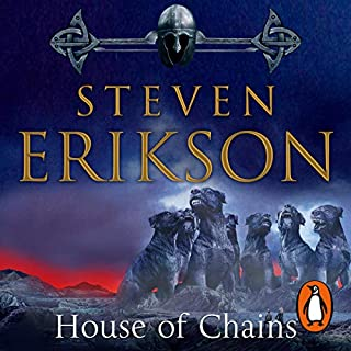 House of Chains     The Malazan Book of the Fallen 4              Written by:                                                                                                                                 Steven Erikson                               Narrated by:                                                                                                                                 Michael Page                      Length: 35 hrs and 4 mins     3 ratings     Overall 4.3
