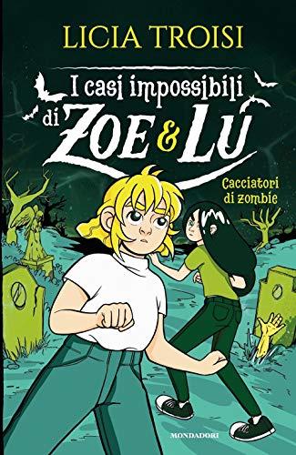 Cacciatori di zombie. I casi impossibili di Zoe & Lu