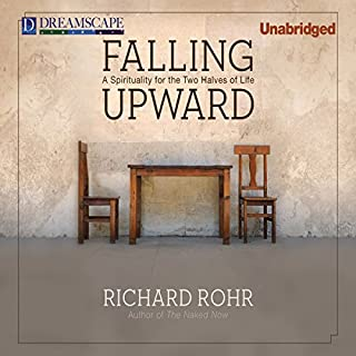 Falling Upward     A Spirituality for the Two Halves of Life              By:                                                                                                                                 Richard Rohr                               Narrated by:                                                                                                                                 Richard Rohr                      Length: 6 hrs and 27 mins     120 ratings     Overall 4.6