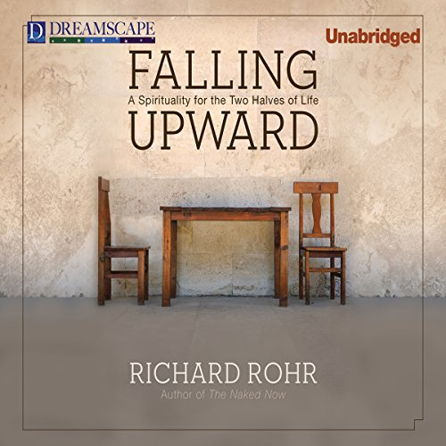 Falling Upward     A Spirituality for the Two Halves of Life              By:                                                                                                                                 Richard Rohr                               Narrated by:                                                                                                                                 Richard Rohr                      Length: 6 hrs and 27 mins     1,853 ratings     Overall 4.6