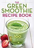 The Green Smoothie Recipe Book: Over 100 Healthy Green Smoothie...