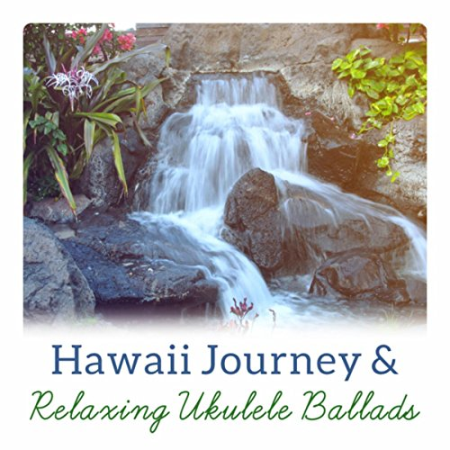 Hawaii Journey & Relaxing Ukulele Ballads (Day of Rest, Strings of Calm, Exotic Adventure, Healing Harmony)