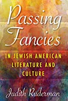 Passing Fancies in Jewish American Literature and Culture (Jewish Literature and Culture)