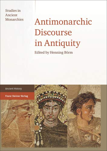 Antimonarchic Discourse in Antiquity (Studies in Ancient Monarchies)