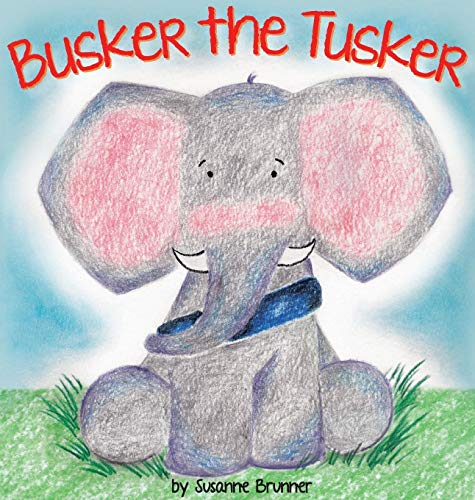 Busker the Tusker (Busker the Tusker and Friends, Band 1)