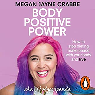 Body Positive Power                   By:                                                                                                                                 Megan Jayne Crabbe                               Narrated by:                                                                                                                                 Megan Jayne Crabbe                      Length: 10 hrs and 16 mins     241 ratings     Overall 4.7