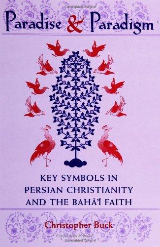 Paradise and Paradigm: Key Symbols in Persian Christianity and the Baha'i Faith (Studies in the Babi and Baha'i Religions, V. 10)